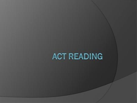 The ACT Reading Test  40 questions covering 4 passages that need to be answered within 35 minutes 8 to 8 ½ minutes to read each passage and answer the.