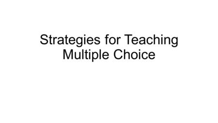 Strategies for Teaching Multiple Choice. My course pre-test is a full AP MC test from a previous year This exposes them to the type of questions they.