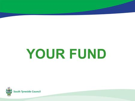 YOUR FUND. £300,000 per annum 2008-11 Source – Area Based Grants Allocations to each Community Area Forum Supports activities which have a quick impact.