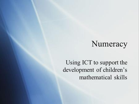 Numeracy Using ICT to support the development of children's mathematical skills.