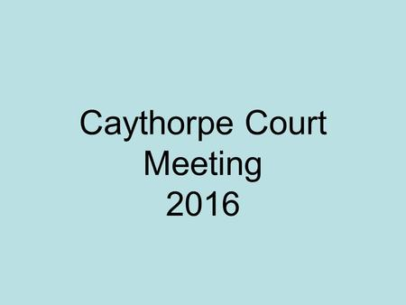 Caythorpe Court Meeting 2016. PGL Caythorpe Court Lincolnshire 31 st October – 4 th Nov 2016.