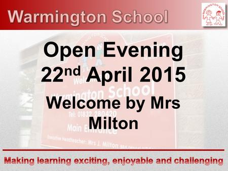 Open Evening 22 nd April 2015 Welcome by Mrs Milton.