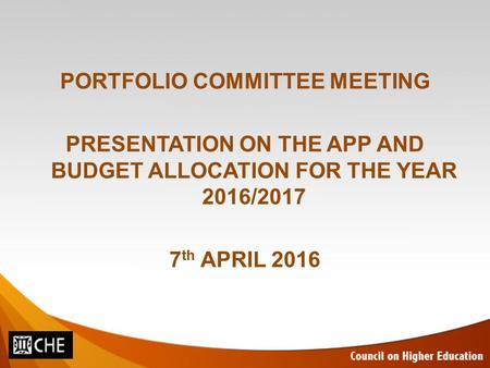 PORTFOLIO COMMITTEE MEETING PRESENTATION ON THE APP AND BUDGET ALLOCATION FOR THE YEAR 2016/2017 7 th APRIL 2016.
