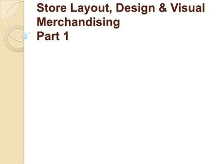 Store Layout, Design & Visual Merchandising Part 1