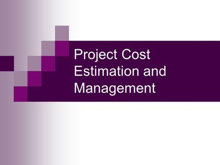 Project Cost Estimation and Management. Learning Objectives Understand the importance of project cost management. Explain basic project cost management.