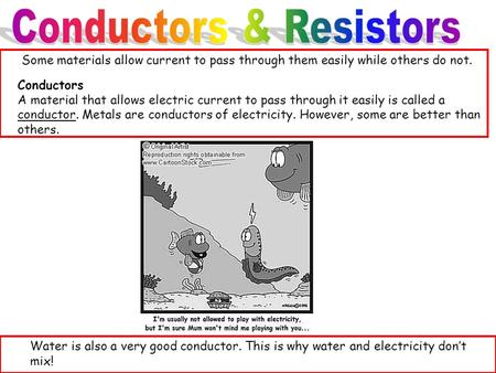 Some materials allow current to pass through them easily while others do not. Conductors A material that allows electric current to pass through it easily.