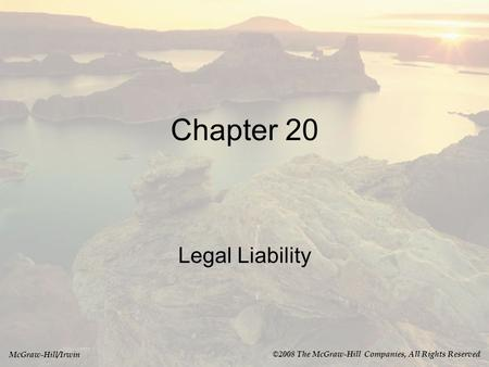 McGraw-Hill/Irwin ©2008 The McGraw-Hill Companies, All Rights Reserved Chapter 20 Legal Liability.