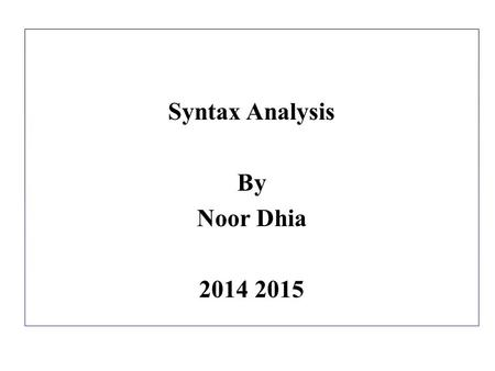 Syntax Analysis By Noor Dhia 2014 2015. Syntax analysis:- Syntax analysis or parsing is the most important phase of a compiler. The syntax analyzer considers.