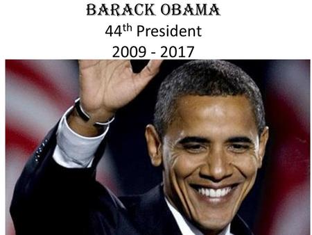Barack Obama 44 th President 2009 - 2017. Brief Timeline Born in Hawaii Columbia and Harvard Law School Marries Michelle (Princeton, Harvard Law) Chicago.