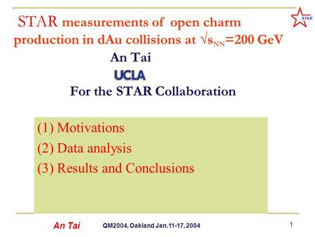 An Tai QM2004, Oakland Jan.11-17, 2004 STAR 1 STAR measurements of open charm production in dAu collisions at √s NN =200 GeV An Tai For the STAR Collaboration.