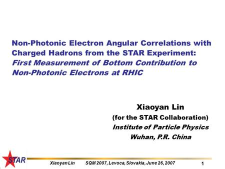 Xiaoyan Lin SQM 2007, Levoca, Slovakia, June 26, 2007 1 Non-Photonic Electron Angular Correlations with Charged Hadrons from the STAR Experiment: First.