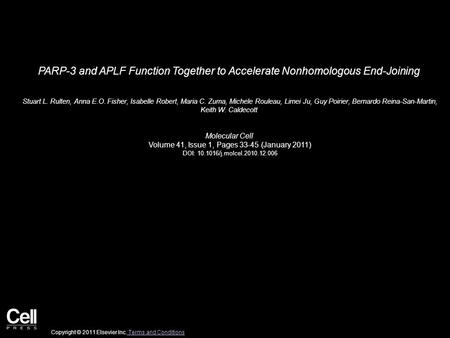 PARP-3 and APLF Function Together to Accelerate Nonhomologous End-Joining Stuart L. Rulten, Anna E.O. Fisher, Isabelle Robert, Maria C. Zuma, Michele Rouleau,
