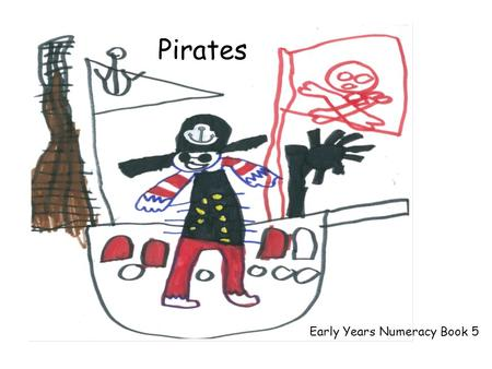 Pirates Early Years Numeracy Book 5. This activity can be used to support the following domains at 1 *, 2 ** and 3*** Number word sequences – Count forwards.