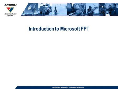 Distribution Statement A: Unlimited Distribution Introduction to Microsoft PPT.