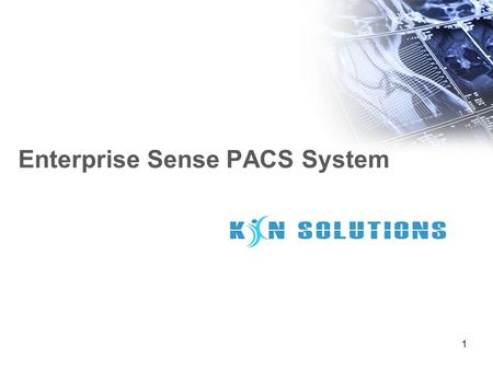 1 Enterprise Sense PACS System. www..kinsolutions.in Introduction PACS is the abbreviation of picture archiving communication system in medicine, is an.