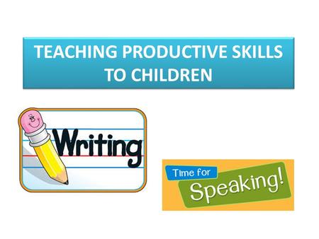 TEACHING PRODUCTIVE SKILLS TO CHILDREN