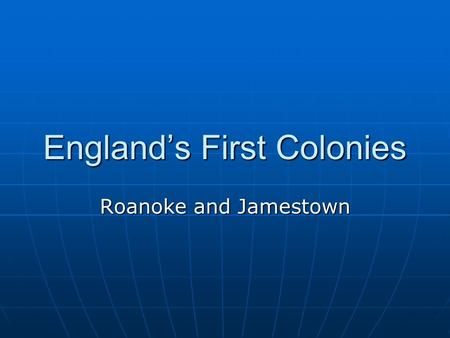 "England's First Colonies Roanoke and Jamestown. Roanoke Colony 1 st attempted English colony in the ""New World"" 1 st attempted English colony in the ""New."