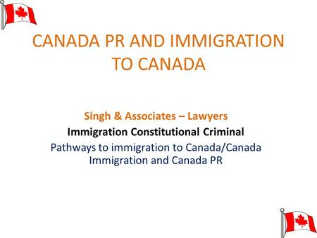 CANADA PR AND IMMIGRATION TO CANADA Singh & Associates – Lawyers Immigration Constitutional Criminal Pathways to immigration to Canada/Canada Immigration.