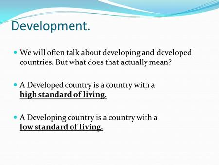 Development. We will often talk about developing and developed countries. But what does that actually mean? A Developed country is a country with a high.