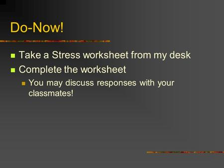 Do-Now! Take a Stress worksheet from my desk Complete the worksheet