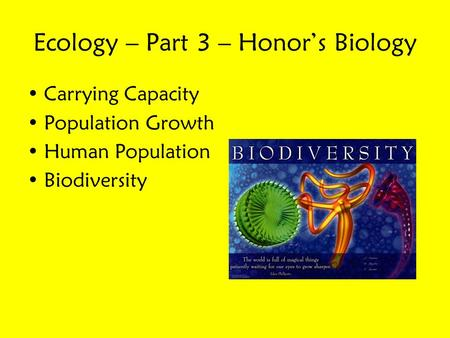Ecology – Part 3 – Honor's Biology Carrying Capacity Population Growth Human Population Biodiversity.