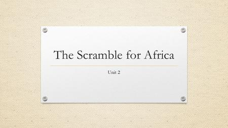 The Scramble for Africa Unit 2. DO NOW: What does this image make you think about African empires? Term 2: Unit 2: Lesson 7 LO: What was the Scramble.