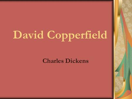 David Copperfield Charles Dickens. 1812 – 1870 in England was the most popular English novelist of the Victorian era worked in the shoe-polish factory.