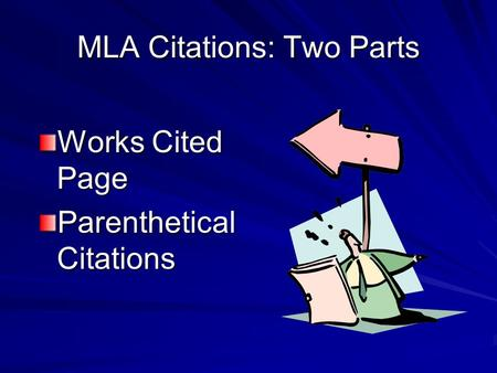 MLA Citations: Two Parts Works Cited Page Parenthetical Citations.