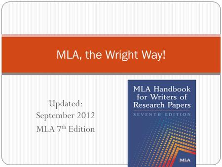 Updated: September 2012 MLA 7 th Edition MLA, the Wright Way!