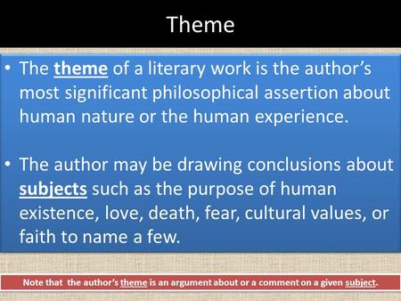 Theme The theme of a literary work is the author's most significant philosophical assertion about human nature or the human experience. The author may.