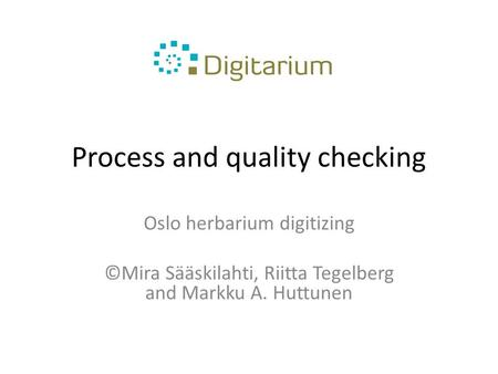 Process and quality checking Oslo herbarium digitizing ©Mira Sääskilahti, Riitta Tegelberg and Markku A. Huttunen.