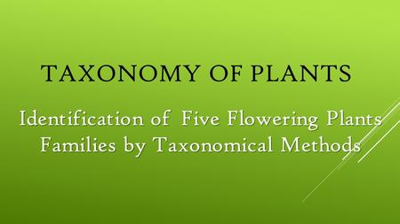 Taxonomy of Plants Identification of Five Flowering Plants Families by Taxonomical Methods.