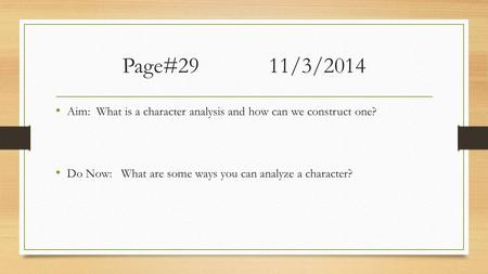 Page#2911/3/2014 Aim: What is a character analysis and how can we construct one? Do Now: What are some ways you can analyze a character?