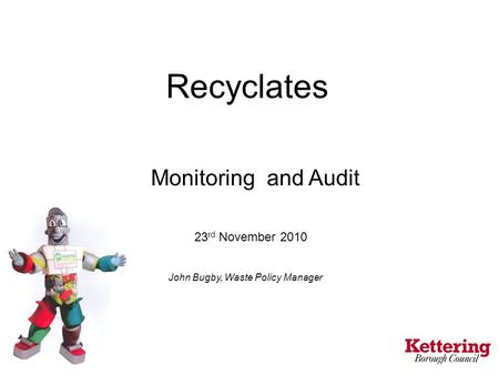 John Bugby, Waste Policy Manager Recyclates Monitoring and Audit 23 rd November 2010.