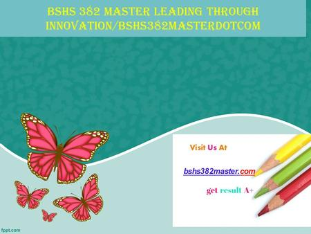 BSHS 382 MASTER Leading through innovation/bshs382masterdotcom.