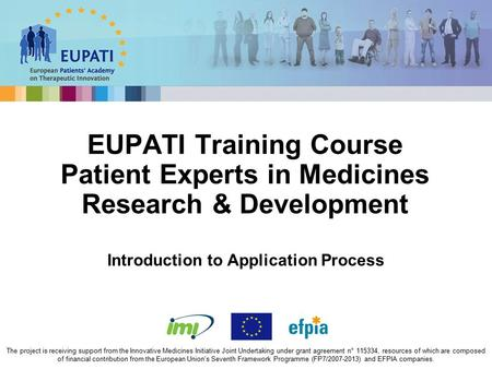 EUPATI Training Course Patient Experts in Medicines Research & Development The project is receiving support from the Innovative Medicines Initiative Joint.