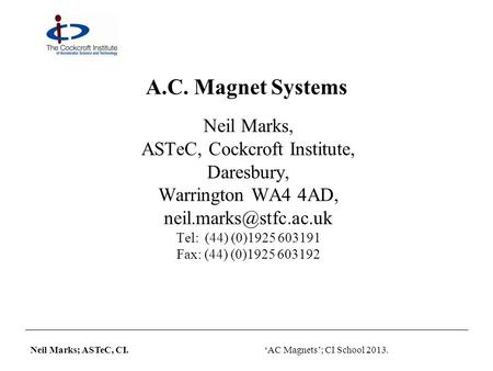 Neil Marks; ASTeC, CI.'AC Magnets'; CI School 2013. A.C. Magnet Systems Neil Marks, ASTeC, Cockcroft Institute, Daresbury, Warrington WA4 4AD,