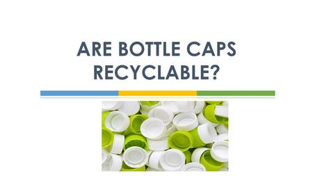 ARE BOTTLE CAPS RECYCLABLE?. This article will tell you what you need to know about recycling bottle caps. There are two types of bottle caps – the caps.