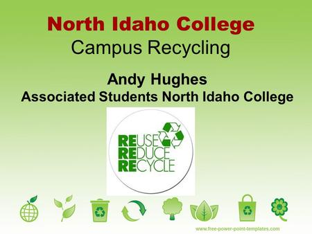 North Idaho College Campus Recycling Andy Hughes Associated Students North Idaho College.