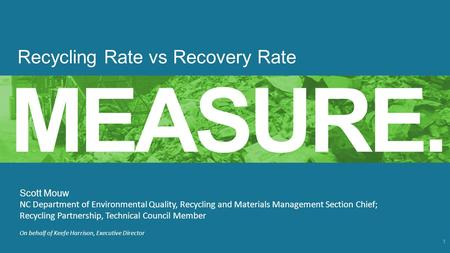 RecyclingPartnership.org 1 Recycling Rate vs Recovery Rate MEASURE. Scott Mouw NC Department of Environmental Quality, Recycling and Materials Management.