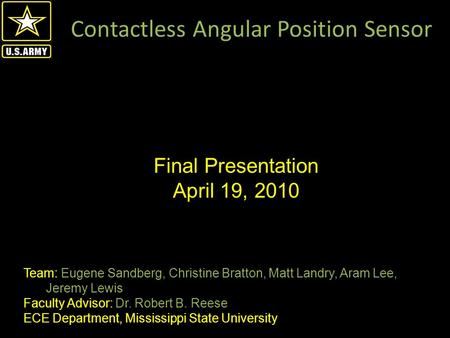 Final Presentation April 19, 2010 Contactless Angular Position Sensor Team: Eugene Sandberg, Christine Bratton, Matt Landry, Aram Lee, Jeremy Lewis Faculty.
