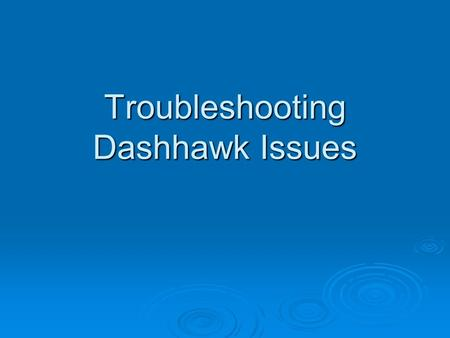 Troubleshooting Dashhawk Issues. Here's what you have to do to have the DashHawk run properly... 1. Go to the ACTUAL PROGRAM file (not the short cut)