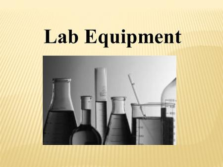 "Lab Equipment. Your lab equipment should: 1. Be CLEAN before using it. 2. Be CHECKED (if glassware) for cracks, broken edges, and ""stars""– discard anything."