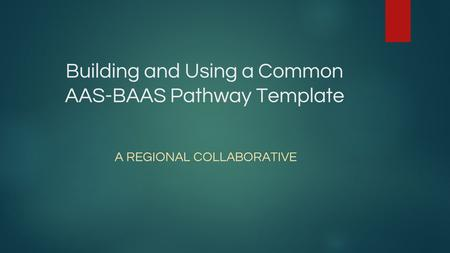 Building and Using a Common AAS-BAAS Pathway Template A REGIONAL COLLABORATIVE.