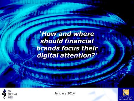 'How and where should financial brands focus their digital attention?' January 2014.