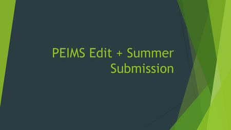 PEIMS Edit + Summer Submission. Most Common Issues  Course Completions  Discipline  Foundation High School Program – assigned to all students beginning.