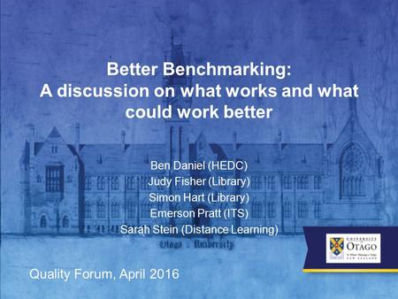 Better Benchmarking: A discussion on what works and what could work better Ben Daniel (HEDC) Judy Fisher (Library) Simon Hart (Library) Emerson Pratt (ITS)