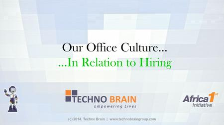 (c) 2014. Techno Brain | www.technobraingroup.com Our Office Culture… …In Relation to Hiring.