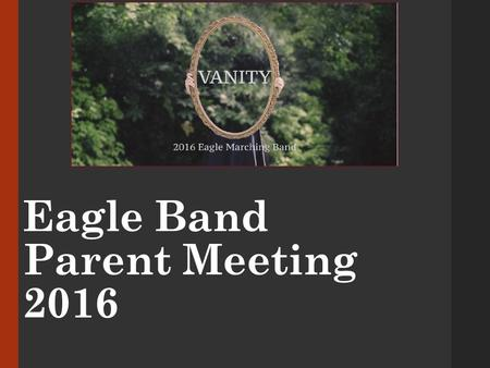 Eagle Band Parent Meeting 2016. Communication:  Band Directors Calendar: 
