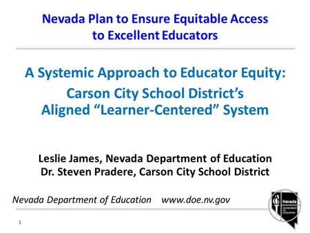 "Nevada Plan to Ensure Equitable Access to Excellent Educators A Systemic Approach to Educator Equity: Carson City School District's Aligned ""Learner-Centered"""